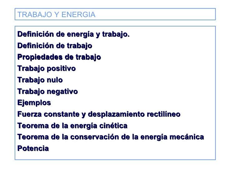 TRABAJO Y ENERGIA   Definición de energía y trabajo.  Definición de trabajo Propiedades de trabajo Trabajo positivo Trabaj...