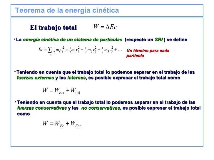 Teorema de la energía cinética <ul><li>La  energía cinética de un sistema de partículas   (respecto un  SRI   ) se define ...