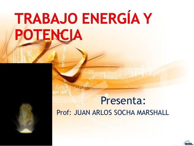 Presenta:Prof: JUAN ARLOS SOCHA MARSHALL