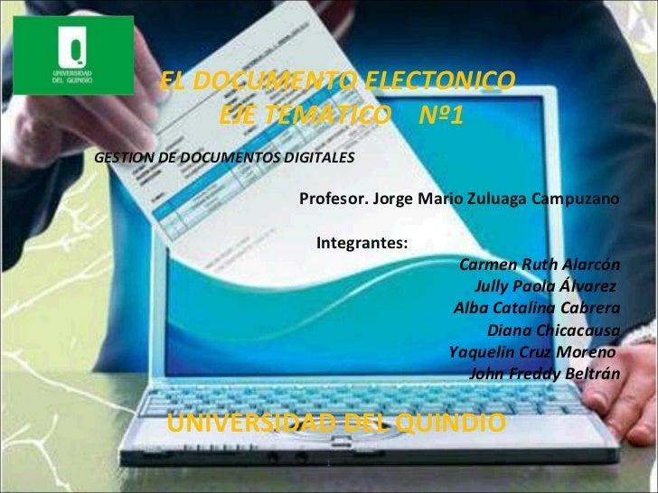 EL DOCUMENTO ELECTONICO           EJE TEMATICO Nº1GESTION DE DOCUMENTOS DIGITALES                        Profesor. Jorge M...