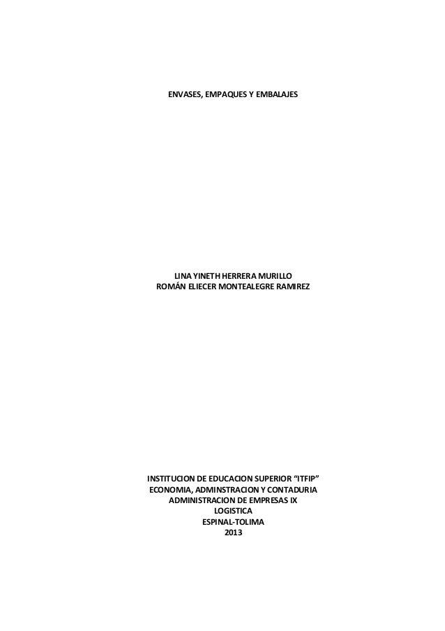 ENVASES, EMPAQUES Y EMBALAJES  LINA YINETH HERRERA MURILLO ROMÁN ELIECER MONTEALEGRE RAMIREZ  INSTITUCION DE EDUCACION SUP...
