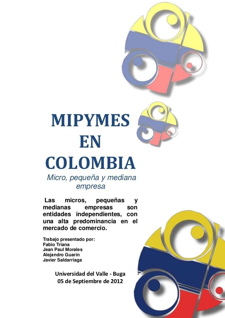 MIPYMES    ENCOLOMBIA Micro, pequeña y mediana         empresa Las   micros,  pequeñas    ymedianas     empresas     sonen...