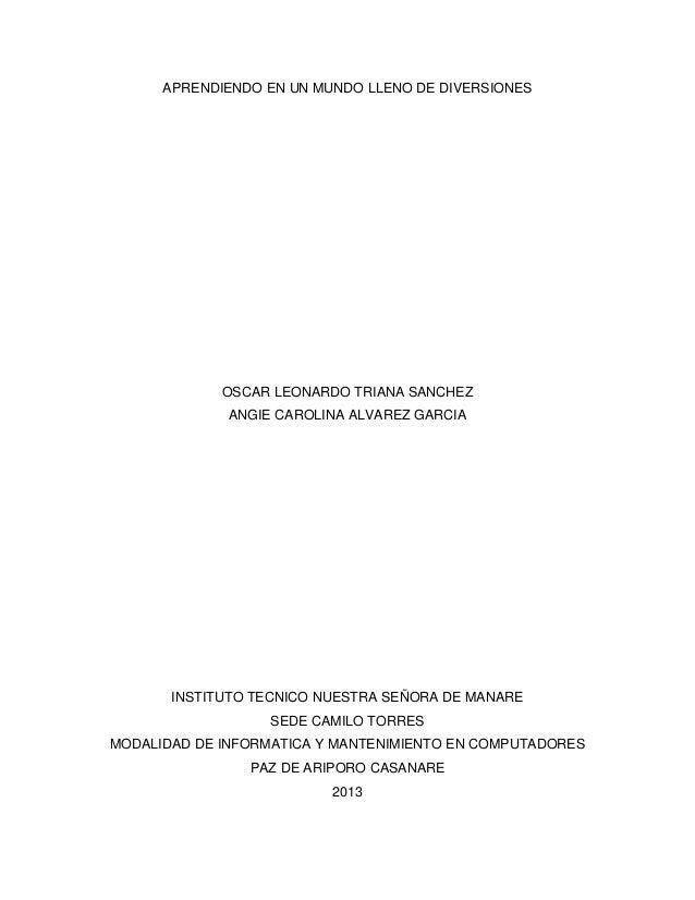 APRENDIENDO EN UN MUNDO LLENO DE DIVERSIONESOSCAR LEONARDO TRIANA SANCHEZANGIE CAROLINA ALVAREZ GARCIAINSTITUTO TECNICO NU...