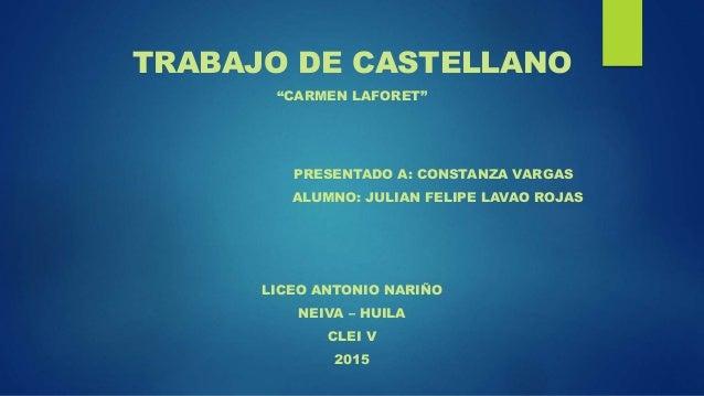 """TRABAJO DE CASTELLANO """"CARMEN LAFORET"""" PRESENTADO A: CONSTANZA VARGAS ALUMNO: JULIAN FELIPE LAVAO ROJAS LICEO ANTONIO NARI..."""