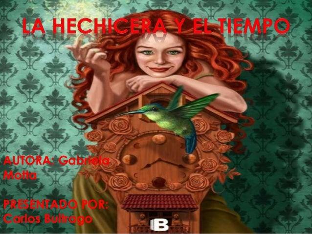 AUTORA: Gabriela Motta PRESENTADO POR: Carlos Buitrago