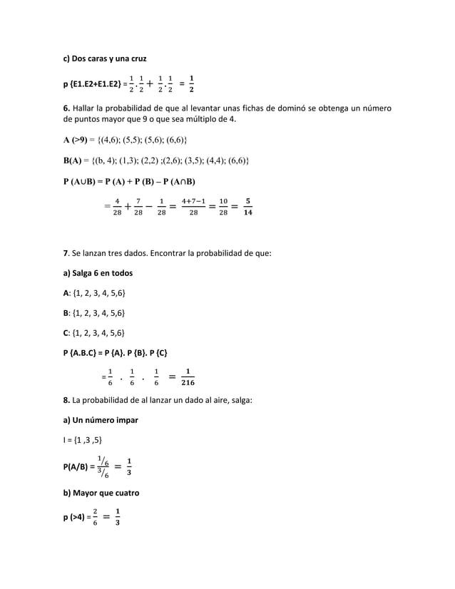 c) Dos caras y una cruzp {E1.E2+E1.E2} =                  =6. Hallar la probabilidad de que al levantar unas fichas de dom...