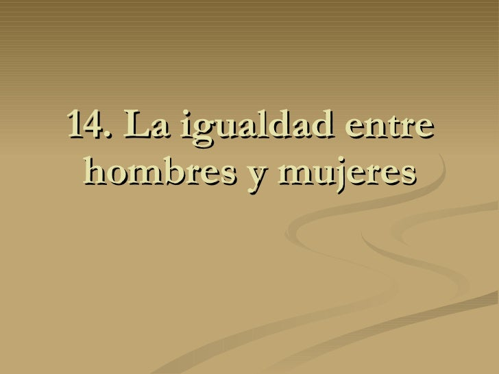 14. La igualdad entre hombres y mujeres