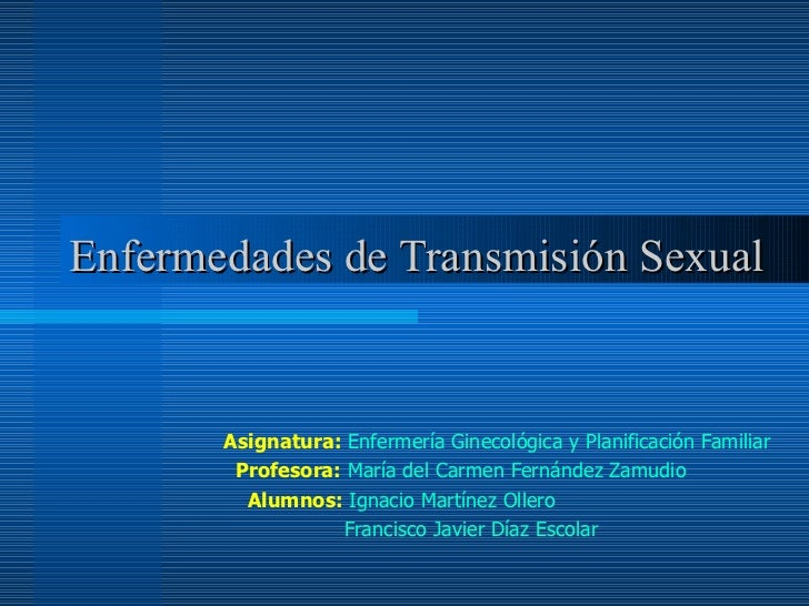 Enfermedades de Transmisión Sexual Asignatura:   Enfermería Ginecológica y Planificación Familiar Profesora:   María del C...