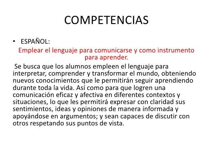 COMPETENCIAS• ESPAÑOL:  Emplear el lenguaje para comunicarse y como instrumento                         para aprender. Se ...