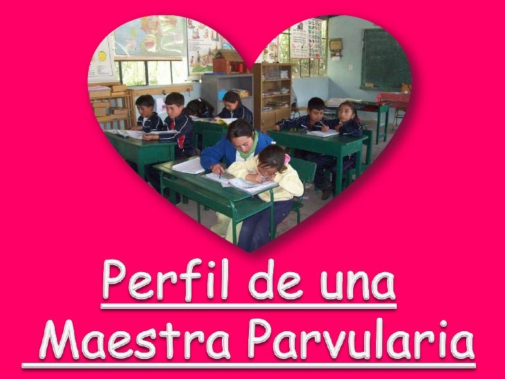 Perfil de una<br /> Maestra Parvularia<br />