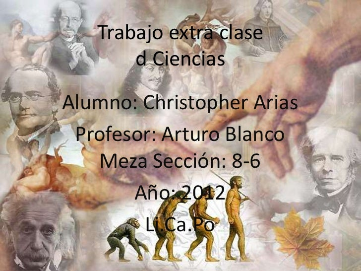 Trabajo extra clase       d CienciasAlumno: Christopher Arias Profesor: Arturo Blanco   Meza Sección: 8-6       Año: 2012 ...