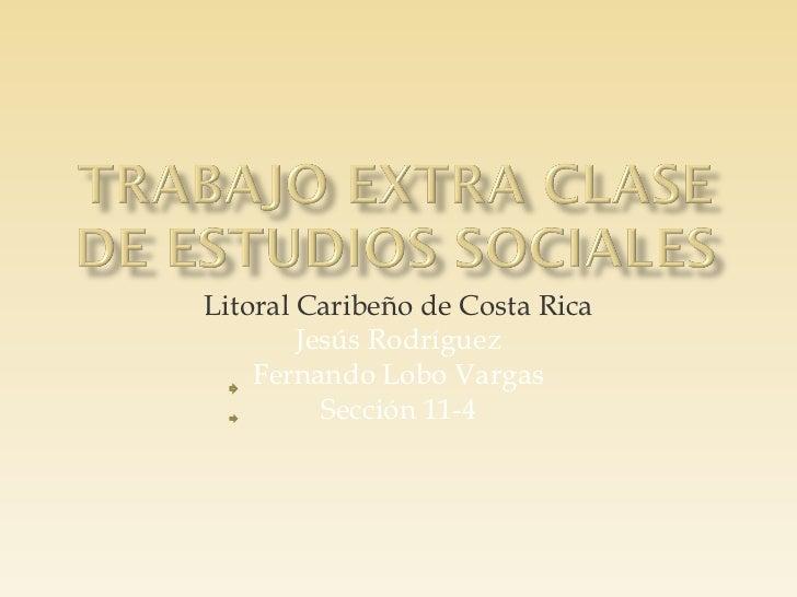 Litoral Caribeño de Costa Rica        Jesús Rodríguez    Fernando Lobo Vargas          Sección 11-4