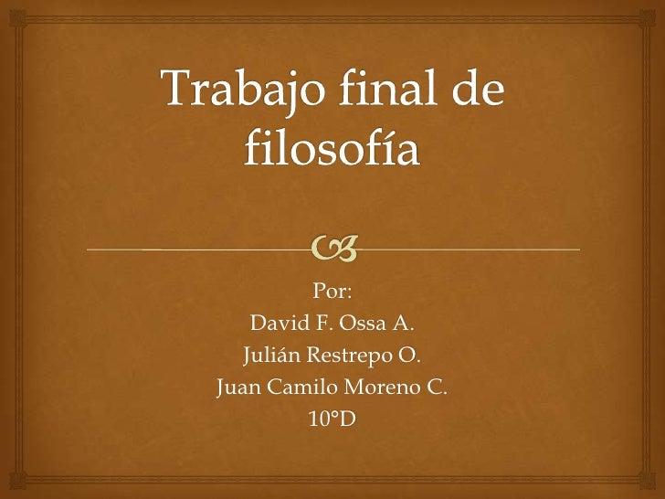 Por:    David F. Ossa A.   Julián Restrepo O.Juan Camilo Moreno C.          10°D