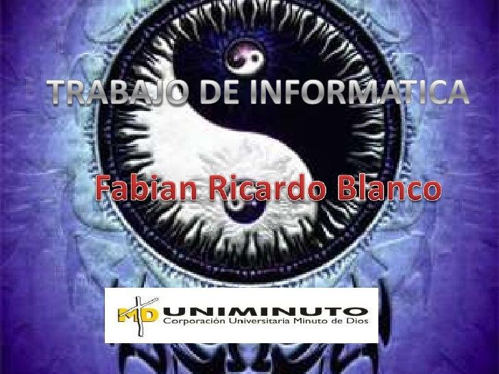 TRABAJODE INFORMATICA<br />Fabian Ricardo Blanco<br />