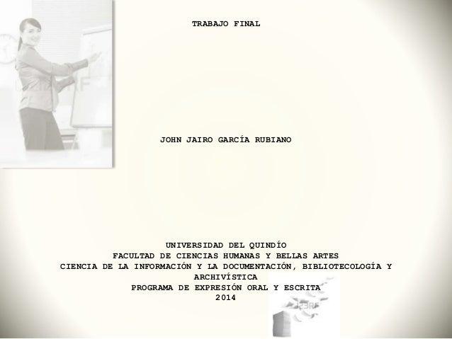 TRABAJO FINAL JOHN JAIRO GARCÍA RUBIANO UNIVERSIDAD DEL QUINDÍO FACULTAD DE CIENCIAS HUMANAS Y BELLAS ARTES CIENCIA DE LA ...