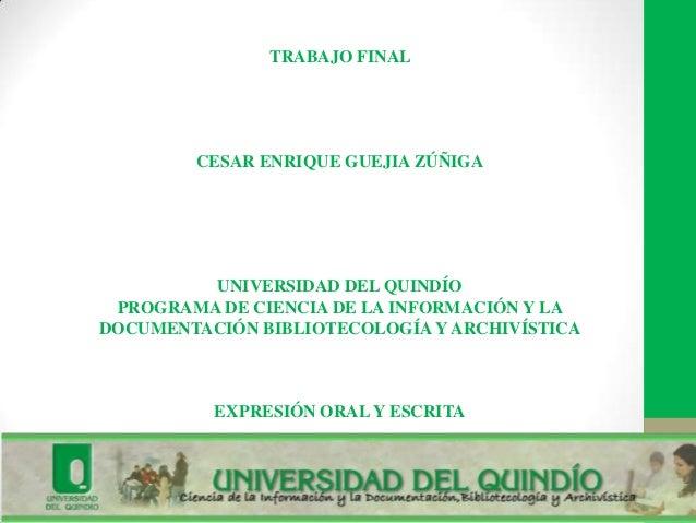 TRABAJO FINALCESAR ENRIQUE GUEJIA ZÚÑIGAUNIVERSIDAD DEL QUINDÍOPROGRAMA DE CIENCIA DE LA INFORMACIÓN Y LADOCUMENTACIÓN BIB...