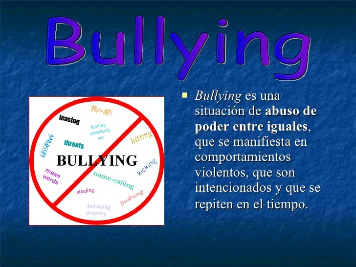 <ul><li>Bullying  es una situación de  abuso de poder entre iguales , que se manifiesta en comportamientos violentos, que ...