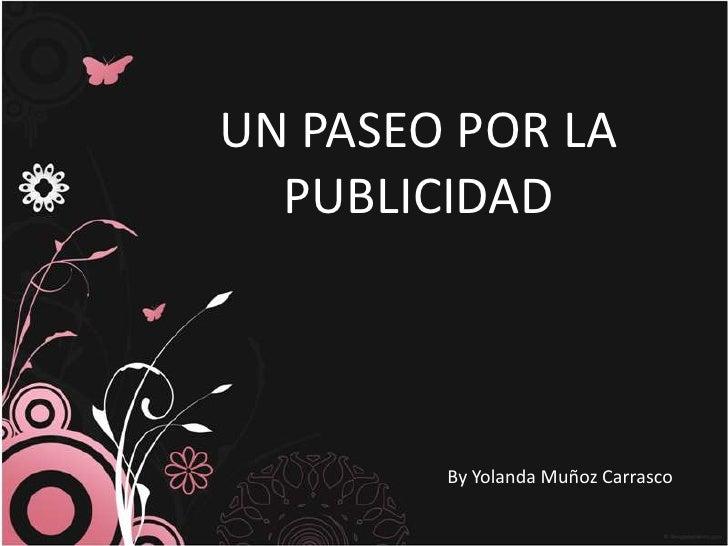 UN PASEO POR LAPUBLICIDAD<br />By Yolanda MuñozCarrasco<br />