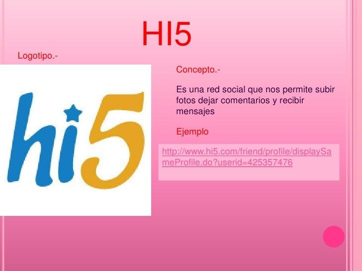 HI5<br />Logotipo.-<br />Concepto.-<br />Es una red social que nos permite subir fotos dejar comentarios y recibir mensaje...