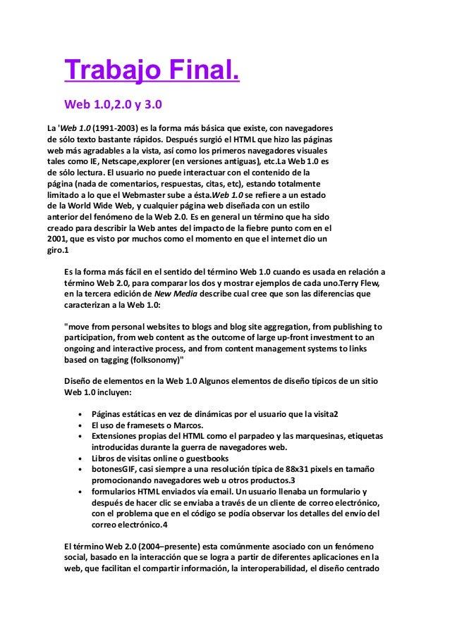 Trabajo Final. Web 1.0,2.0 y 3.0 La 'Web 1.0 (1991-2003) es la forma más básica que existe, con navegadores de sólo texto ...