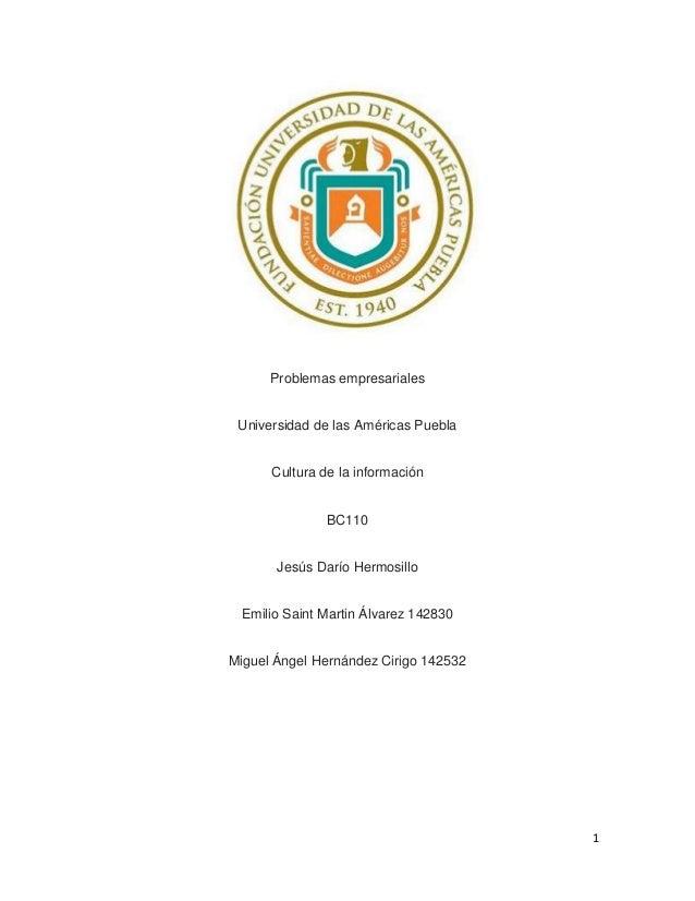 1 Problemas empresariales Universidad de las Américas Puebla Cultura de la información BC110 Jesús Darío Hermosillo Emilio...