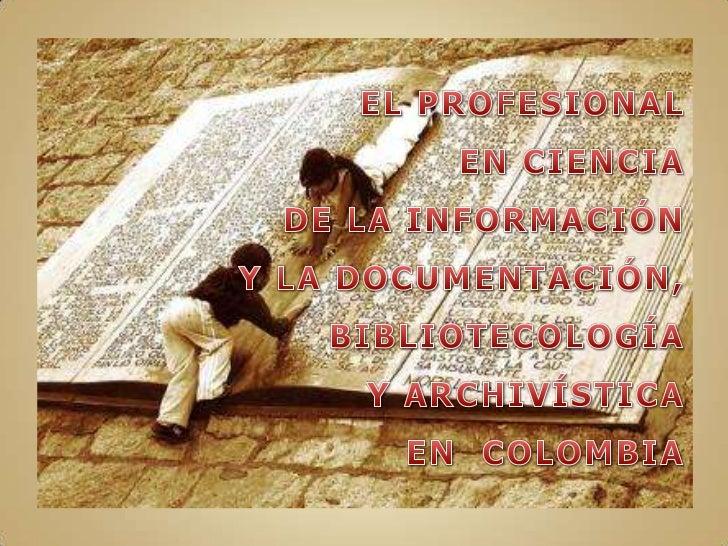 EL PROFESIONAL <br />EN CIENCIA<br />DE LA INFORMACIÓN <br />Y LA DOCUMENTACIÓN, <br />BIBLIOTECOLOGÍA <br />Y ARCHIVÍSTIC...