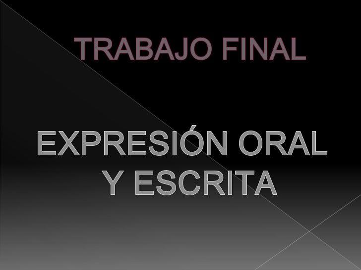TRABAJO FINAL<br />EXPRESIÓN ORAL Y ESCRITA<br />