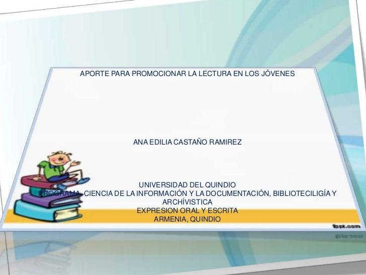 APORTE PARA PROMOCIONAR LA LECTURA EN LOS JÓVENES                       ANA EDILIA CASTAÑO RAMIREZ                        ...