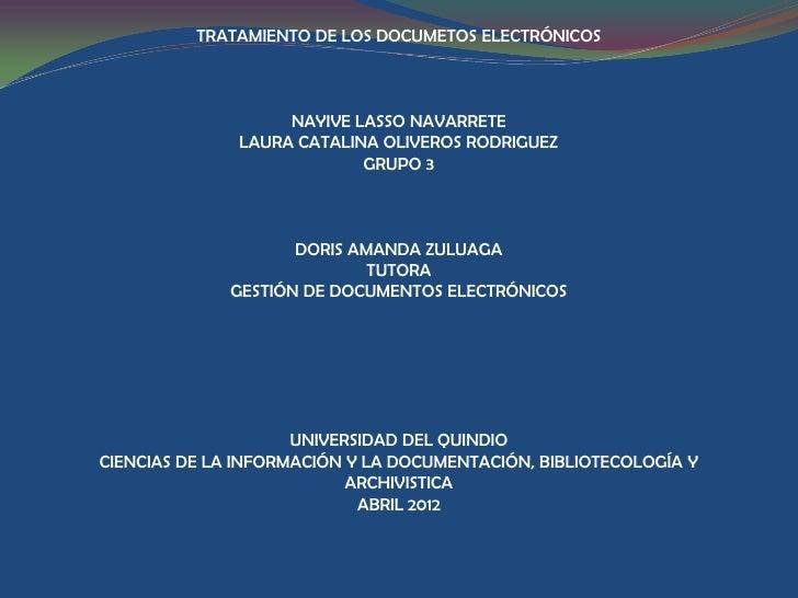 TRATAMIENTO DE LOS DOCUMETOS ELECTRÓNICOS                   NAYIVE LASSO NAVARRETE              LAURA CATALINA OLIVEROS RO...