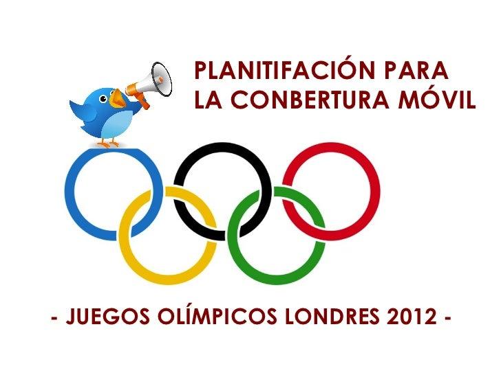PLANITIFACIÓN PARA           LA CONBERTURA MÓVIL- JUEGOS OLÍMPICOS LONDRES 2012 -