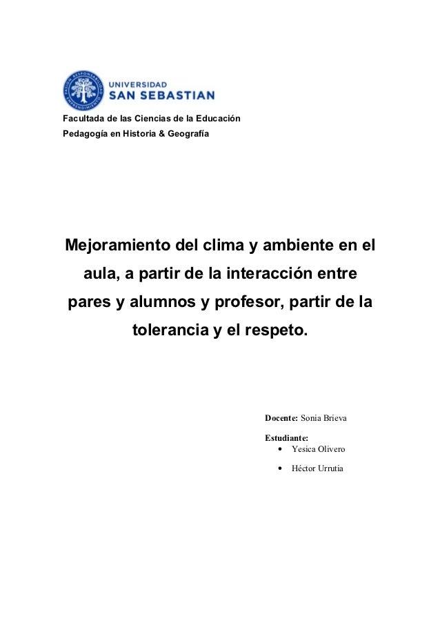 Facultada de las Ciencias de la EducaciónPedagogía en Historia & GeografíaMejoramiento del clima y ambiente en el    aula,...