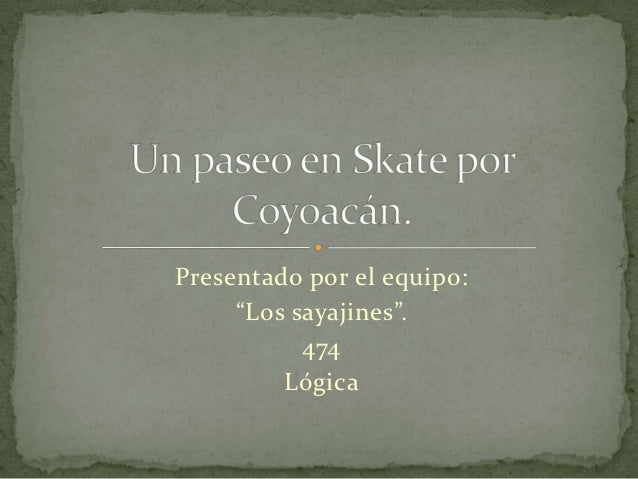 """Presentado por el equipo:     """"Los sayajines"""".           474         Lógica"""