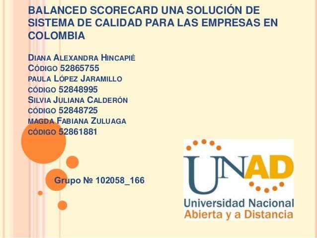 BALANCED SCORECARD UNA SOLUCIÓN DESISTEMA DE CALIDAD PARA LAS EMPRESAS ENCOLOMBIADIANA ALEXANDRA HINCAPIÉCÓDIGO 52865755PA...