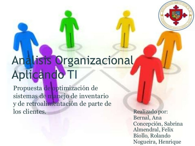 Análisis OrganizacionalAplicando TIPropuesta de optimización desistemas de manejo de inventarioy de retroalimentación de p...