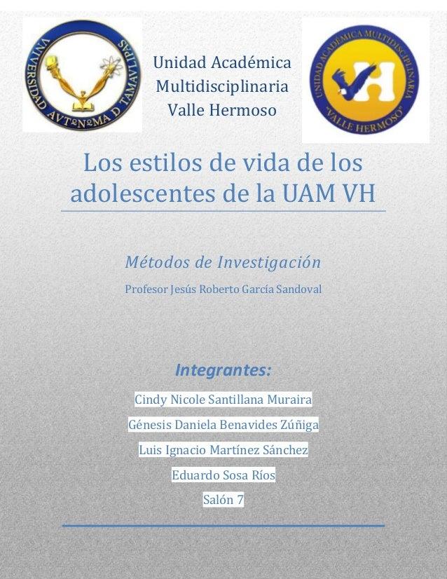LOS ESTILOS DE VIDA DE LOS ADOLESCENTES DE LA UAMVH.1Unidad AcadémicaMultidisciplinariaValle HermosoLos estilos de vida de...