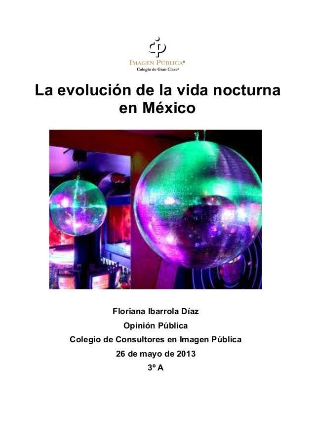 La evolución de la vida nocturnaen MéxicoFloriana Ibarrola DíazOpinión PúblicaColegio de Consultores en Imagen Pública26 d...