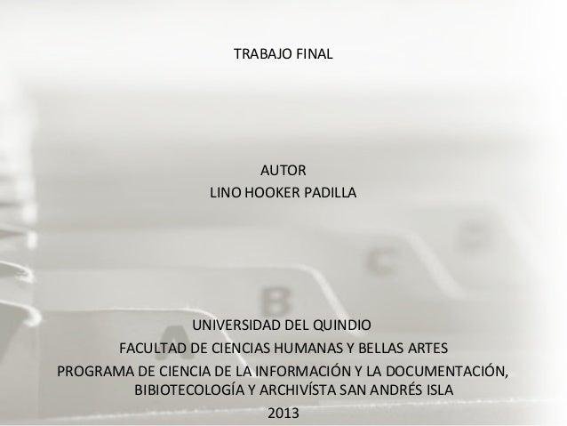 TRABAJO FINALAUTORLINO HOOKER PADILLAUNIVERSIDAD DEL QUINDIOFACULTAD DE CIENCIAS HUMANAS Y BELLAS ARTESPROGRAMA DE CIENCIA...