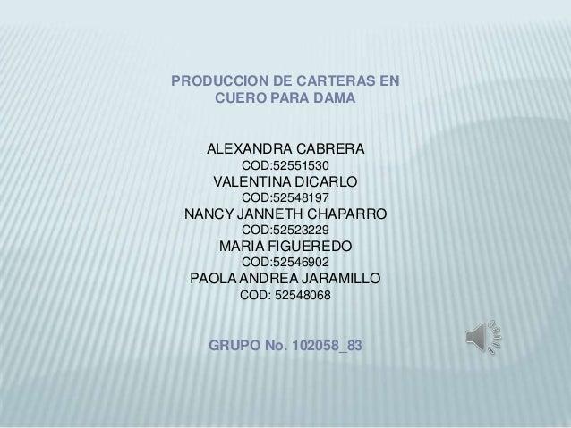 PRODUCCION DE CARTERAS ENCUERO PARA DAMAALEXANDRA CABRERACOD:52551530VALENTINA DICARLOCOD:52548197NANCY JANNETH CHAPARROCO...
