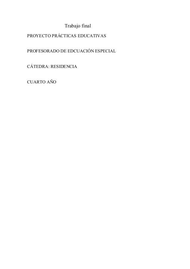 Trabajo final PROYECTO PRÁCTICAS EDUCATIVAS PROFESORADO DE EDCUACIÓN ESPECIAL CÁTEDRA: RESIDENCIA CUARTO AÑO