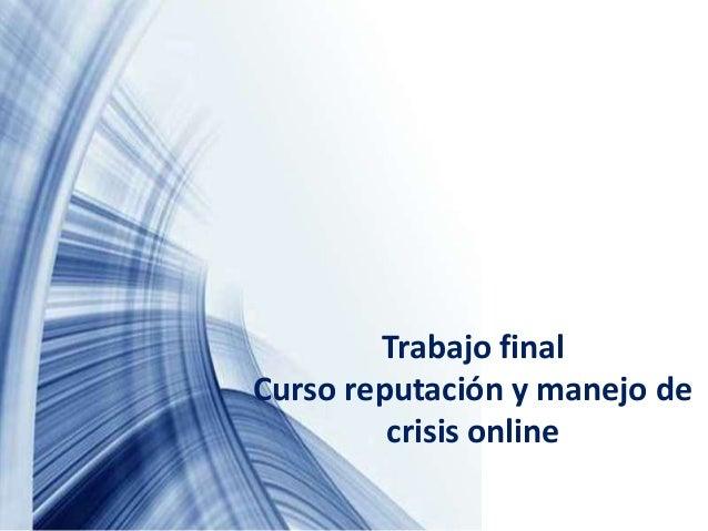 Trabajo final Curso reputación y manejo de crisis online