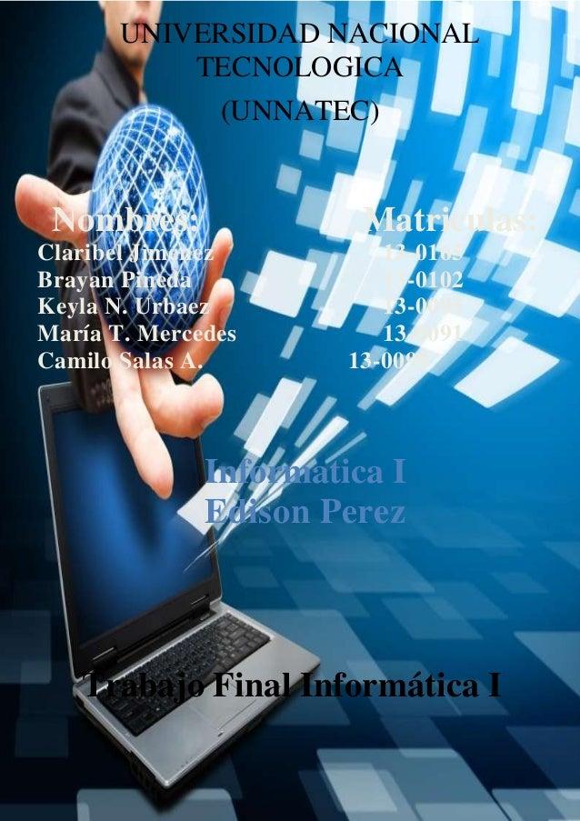 1 UNIVERSIDAD NACIONAL TECNOLOGICA (UNNATEC) Nombres: Matriculas: Claribel Jiménez 13-0165 Brayan Pineda 13-0102 Keyla N. ...