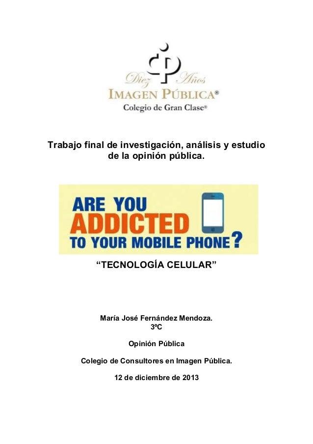 """Trabajo final de investigación, análisis y estudio de la opinión pública.  """"TECNOLOGÍA CELULAR""""  María José Fernández Mend..."""