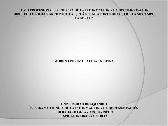 COMO PROFESIONAL EN CIENCIA DE LA INFORMACIÓN Y LA DOCUMENTACIÓN, BIBLIOTECOLOGÍA Y ARCHIVÍSTICA. ¿CUÁL ES MI APORTE DE AC...