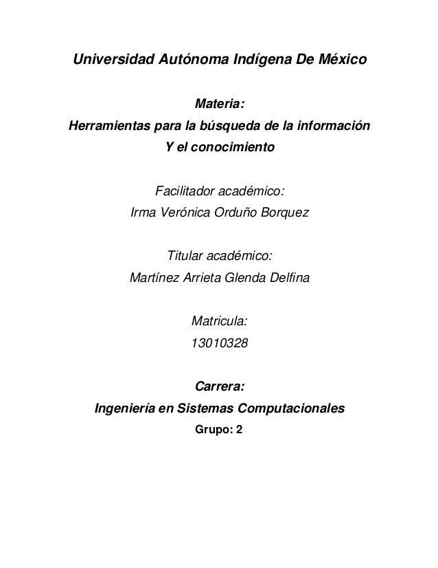 Universidad Autónoma Indígena De México Materia: Herramientas para la búsqueda de la información Y el conocimiento Facilit...
