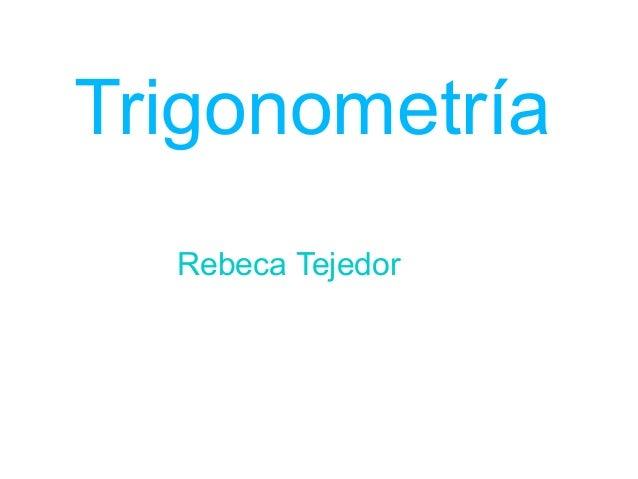 Trigonometría Rebeca Tejedor