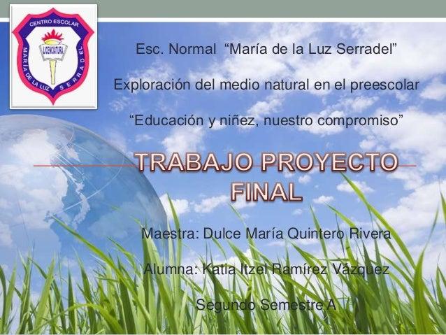 """Esc. Normal """"María de la Luz Serradel"""" Exploración del medio natural en el preescolar """"Educación y niñez, nuestro compromi..."""