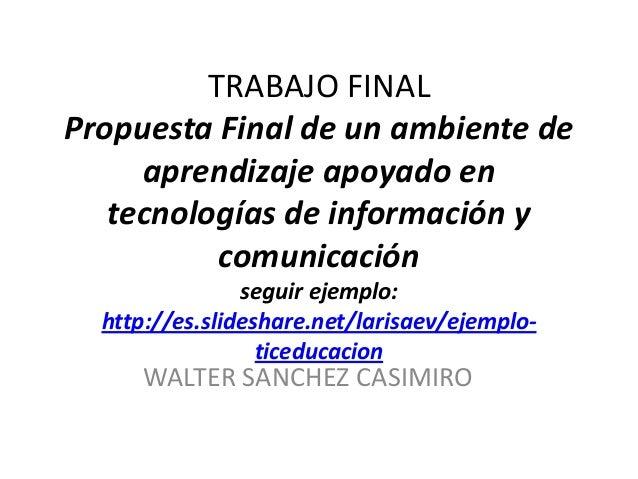 TRABAJO FINAL Propuesta Final de un ambiente de aprendizaje apoyado en tecnologías de información y comunicación seguir ej...