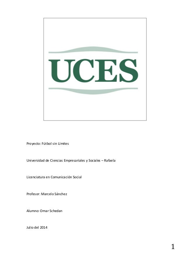 1 Proyecto: Fútbol sin Límites Universidad de Ciencias Empresariales y Sociales – Rafaela Licenciatura en Comunicación Soc...