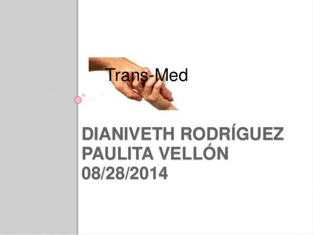 Trans-Med  DIANIVETH RODRÍGUEZ  PAULITA VELLÓN  08/28/2014
