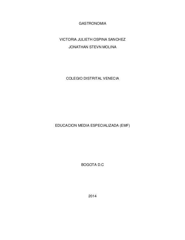 GASTRONOMIA  VICTORIA JULIETH OSPINA SANCHEZ  JONATHAN STEVN MOLINA  COLEGIO DISTRITAL VENECIA  EDUCACION MEDIA ESPECIALIZ...
